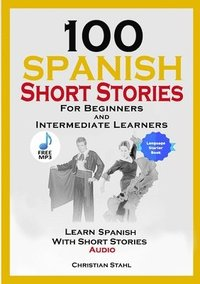 bokomslag 100 Spanish Short Stories for Beginners and Intermediate Learners Learn Spanish with Short Stories + Audio