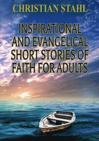 bokomslag Inspirational and Evangelical Short Stories of Faith for Adults