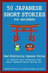 bokomslag 50 Japanese Stories for Beginners Read Entertaining Japanese Stories to Improve Your Vocabulary and Learn Japanese While Having Fun