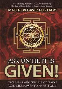 bokomslag Ask Until It Is Given!: I'll Give You God-Like Power to Have It All!