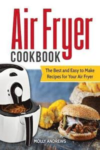 bokomslag Air Fryer Cookbook: The Best and Easy to Make Recipes for Your Air Fryer