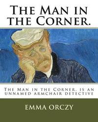 bokomslag The Man in the Corner.: The Old Man in the Corner Is an Unnamed Armchair Detective