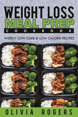 bokomslag Meal Prep: The Weight Loss Meal Prep Cookbook - Weekly Low Carb & Low Calorie Recipes
