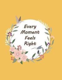 bokomslag Every Moment Feels Right: Flowers and Birds Frame on the Orange Cover This Notebook Journal Diary, 110 Dashed Lines Pages, 8.5 X 11, Date on Top
