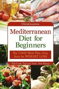 bokomslag Mediterranean diet for beginners: The 7-DAY meal plan, Easy start for WEIGHT LOSS, Full guide, tips and tricks, new release, pictures