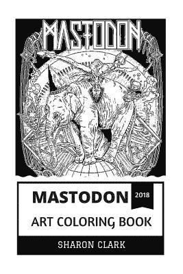 bokomslag Mastodon Art Coloring Book: Stoner Rock and Sludge Metal Pioneers, Concept Avantgarde Artists and New Age Inspired Adult Coloring Book