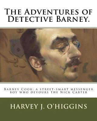 bokomslag The Adventures of Detective Barney.: Barney Cook: a street-smart messenger boy who devours the Nick Carter