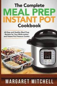 bokomslag The Complete Meal Prep Instant Pot Cookbook: 60 Easy and Healthy Meal Prep Recipes for Your Multi-Cooker, and Instant Pot Pressure Cooker
