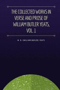 bokomslag The Collected Works in Verse and Prose of William Butler Yeats, Vol. 1: Poems Lyrical and Narrative