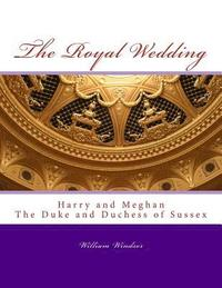 bokomslag The Royal Wedding: Harry and Meghan, The Duke and Duchess of Sussex