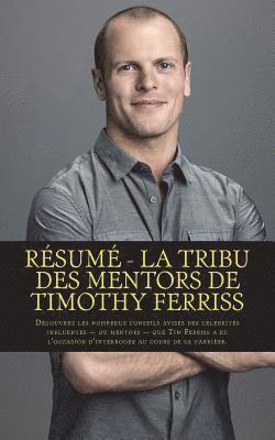 bokomslag Résumé - La tribu des mentors de Timothy Ferriss: Découvrez les nombreux conseils avisés des célébrités influentes - ou mentors - que Tim Ferriss a eu