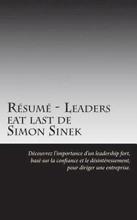 bokomslag Résumé - Leaders eat last de Simon Sinek: Découvrez l'importance d'un leadership fort, basé sur la confiance et le désintéressement, pour diriger une