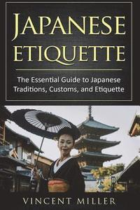 bokomslag Japanese Etiquette: The Essential Guide to Japanese Traditions, Customs, and Etiquette