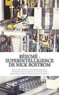 bokomslag Résumé - Superintelligence de Nick Bostrom: Découvrez Comment Le Progrès Rapide de la Recherche Dans Le Domaine de l'Intelligence Artificielle Pourrai