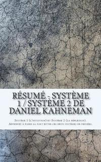 bokomslag Résumé - Système 1 / Système 2 de Daniel Kahneman: Système 1 (l'intuition) et Système 2 (la réflexion). Apprenez à faire la part entre ces deux systèm