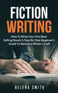 bokomslag Fiction Writing: How To Write Your First Best Selling Novel; A Step By Step Beginner's Guide To Narrative Writer's Craft