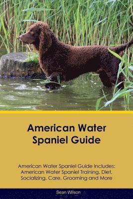 bokomslag American Water Spaniel Guide American Water Spaniel Guide Includes: American Water Spaniel Training, Diet, Socializing, Care, Grooming, Breeding and M