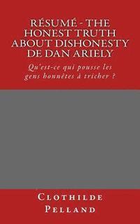 bokomslag Résumé - The Honest Truth About Dishonesty de Dan Ariely: Qu'est-ce qui pousse les gens honnêtes à tricher ?