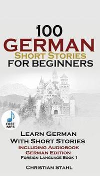 bokomslag 100 German Short Stories for Beginners Learn German with Stories Including Audiobook