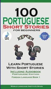 bokomslag 100 Portuguese Short Stories for Beginners Learn Portuguese with Stories Including Audiobook