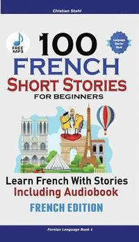 bokomslag 100 French Short Stories for Beginners Learn French with Stories Including Audiobook