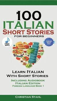 bokomslag 100 Italian Short Stories for Beginners Learn Italian with Stories Including Audiobook