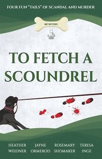 bokomslag To Fetch a Scoundrel: Four Fun Tails of Scandal and Murder
