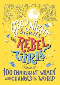 bokomslag Good Night Stories For Rebel Girls: 100 Immigrant Women Who Changed The World