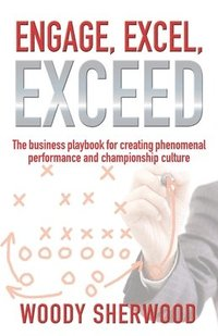 bokomslag Engage, Excel, Exceed: The business playbook for creating phenomenal performance and championship culture