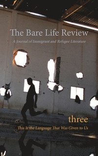 bokomslag This Is the Language That Was Given to Us: Volume Three of the Bare Life Review: A Journal of Immigrant and Refugee Literature