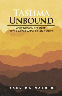 bokomslag Taslima Unbound: Writings on Feminism, Secularism, and Human Rights