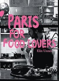 bokomslag Paris for Food Lovers
