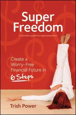 bokomslag Super freedom - create a worry-free financial future in 6 steps