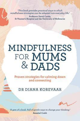 bokomslag Mindfulness for mums and dads - proven strategies for calming down and conn
