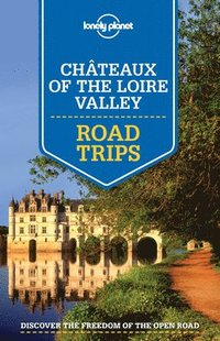 bokomslag Lonely Planet Chateaux of the Loire Valley Road Trips