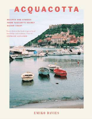 Acquacotta - recipes and stories from tuscanys secret silver coast 1