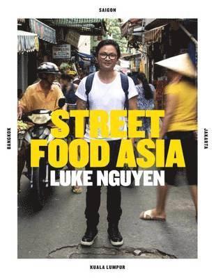 bokomslag Luke Nguyens Street Food Asia : Saigon, Bangkok, Kuala Lumpur, Jakarta