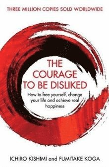 bokomslag The Courage To Be Disliked: How to free yourself, change your life and achieve real happiness