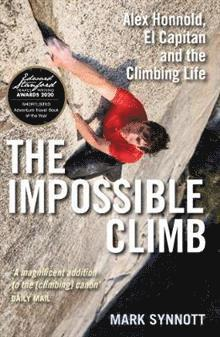 bokomslag The Impossible Climb: Alex Honnold, El Capitan and the Climbing Life