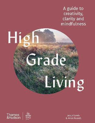 bokomslag High Grade Living: A guide to creativity, clarity and mindfulness