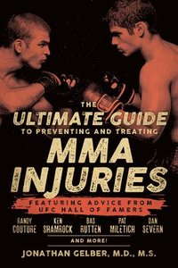 bokomslag The Ultimate Guide To Preventing And Treating Mma Injuries