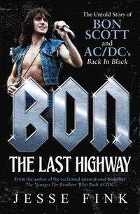 bokomslag Bon: The Last Highway: The Untold Story of Bon Scott and Ac/DC's Back in Black
