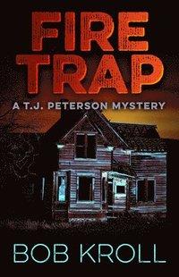 bokomslag Fire Trap: A T.J. Peterson Mystery