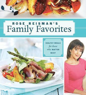 bokomslag Rose reismans family favorites - healthy meals for those who matter most