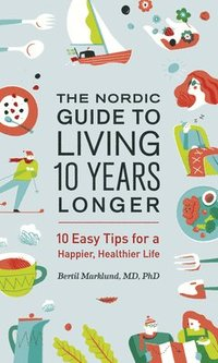 bokomslag The Nordic Guide to Living 10 Years Longer: 10 Easy Tips for a Happier, Healthier Life