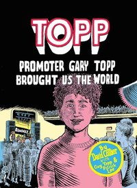 bokomslag Topp: Promoter Gary Topp Brought Us The World