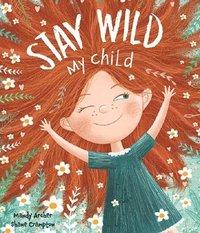 bokomslag Stay Wild My Child