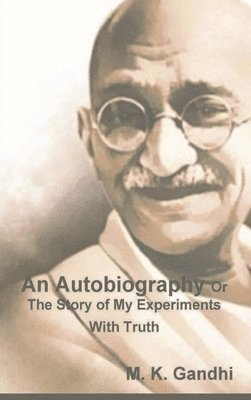 An Autobiography Or The Story of My Experiments With Truth 1