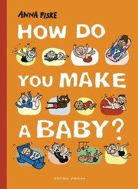 bokomslag How Do You Make a Baby?