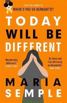 bokomslag Today Will Be Different: From the bestselling author of Where'd You Go, Bernadette